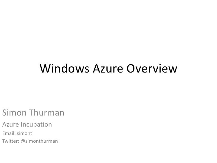 Windows Azure Overview<br />Simon Thurman<br />Azure Incubation <br />Email: simont<br />Twitter: @simonthurman<br />