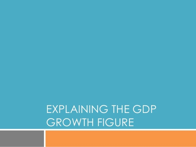 EXPLAINING THE GDP GROWTH FIGURE
