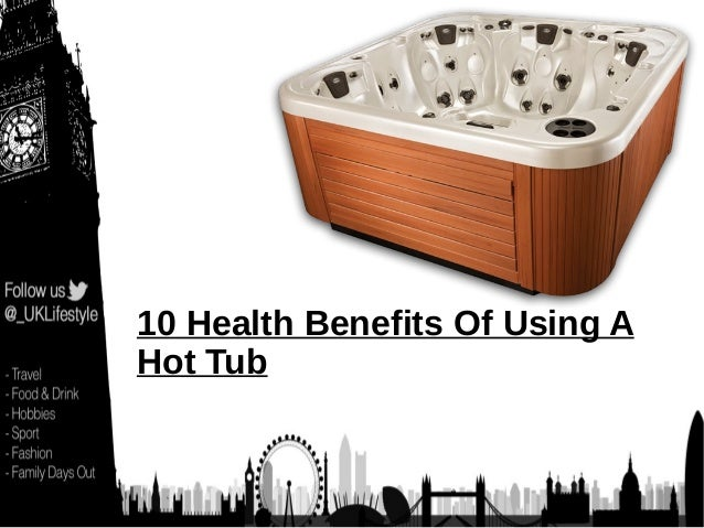 10 Health Benefits Of Using A Hot Tub