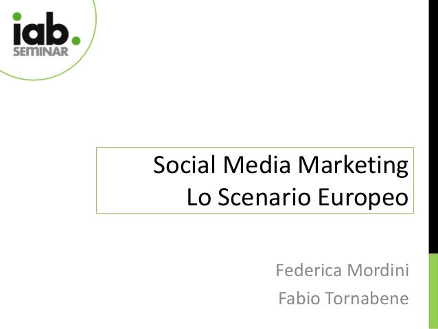 Social Media Marketing   Lo Scenario Europeo          Federica Mordini          Fabio Tornabene