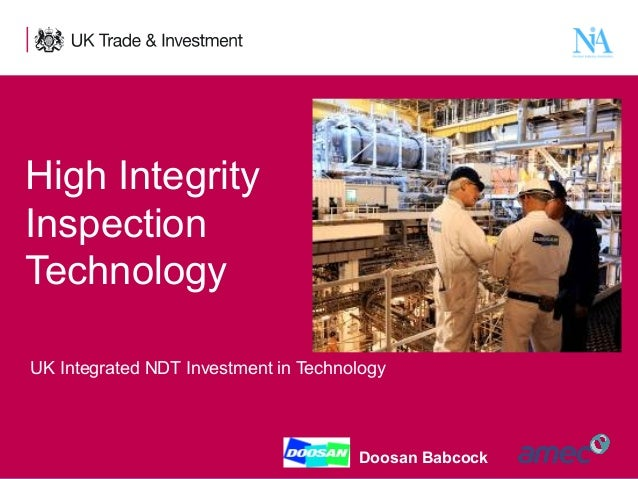 High Integrity Inspection Technology UK Integrated NDT Investment in Technology  1  Presentation title - edit in the Maste...