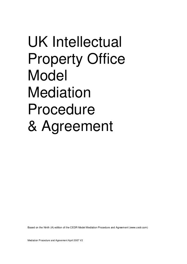Mediation Procedure and Agreement April 2007 V2 UK Intellectual Property Office Model Mediation Procedure & Agreement Base...