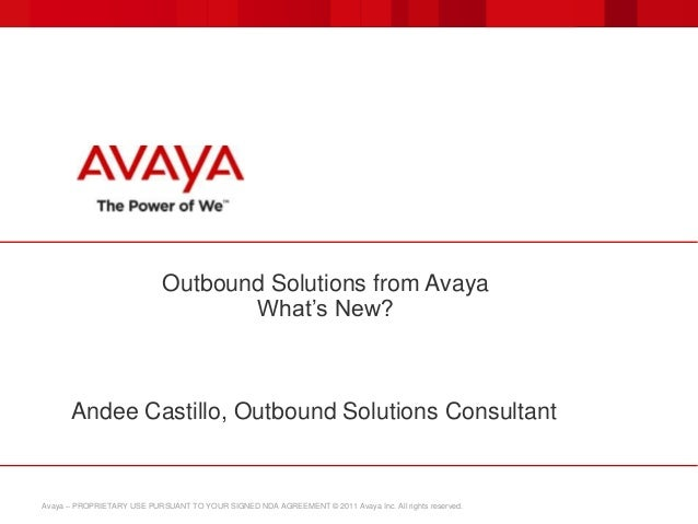 Avaya – PROPRIETARY USE PURSUANT TO YOUR SIGNED NDA AGREEMENT © 2011 Avaya Inc. All rights reserved. Outbound Solutions fr...