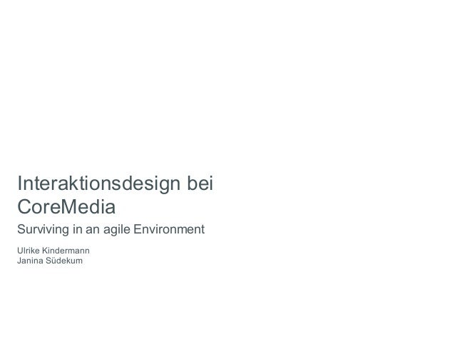 Interaktionsdesign beiCoreMediaSurviving in an agile EnvironmentUlrike KindermannJanina Südekum