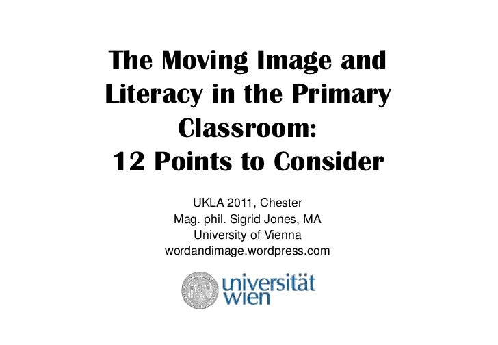 The Moving Image and Literacy in the Primary Classroom: 12 Points to Consider<br />UKLA 2011, Chester<br />Mag. phil. Sigr...