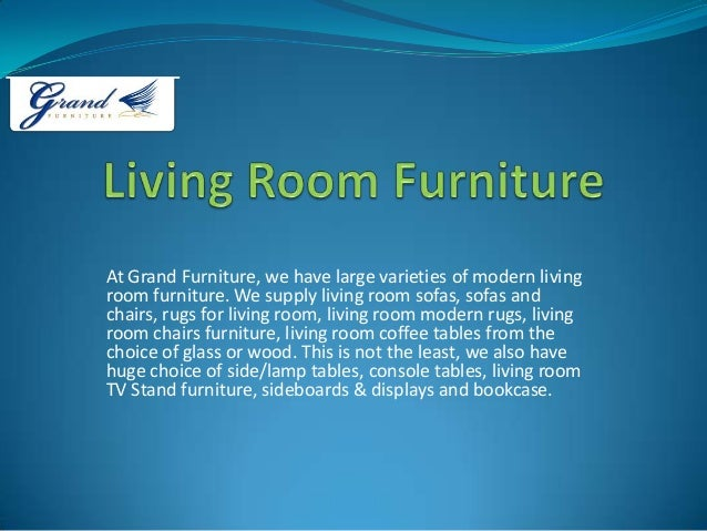 At Grand Furniture, we have large varieties of modern living room furniture. We supply living room sofas, sofas and chairs...