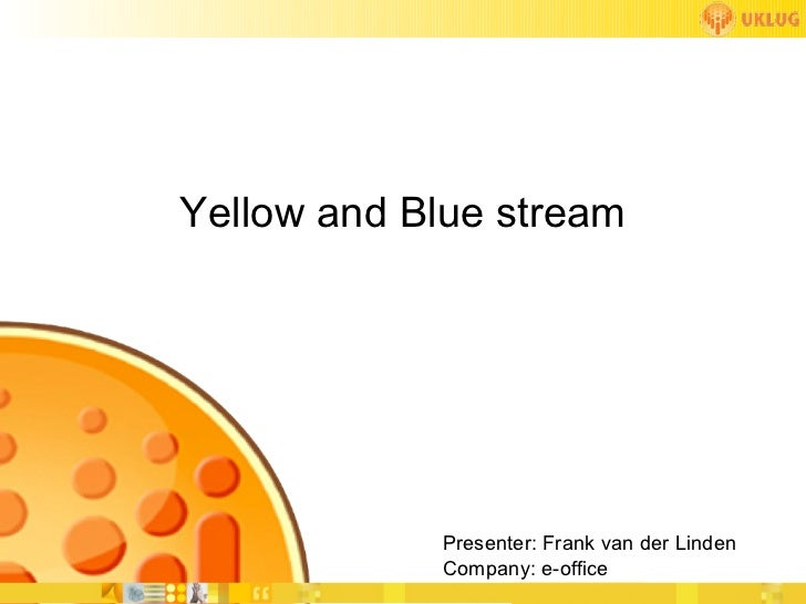 Yellow and Blue stream            Presenter: Frank van der Linden            Company: e-office