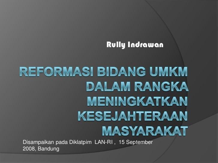Rully IndrawanDisampaikan pada Diklatpim LAN-RI , 15 September2008, Bandung