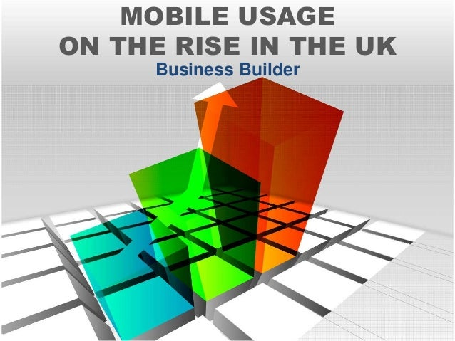 MOBILE USAGE ON THE RISE IN THE UK Business Builder
