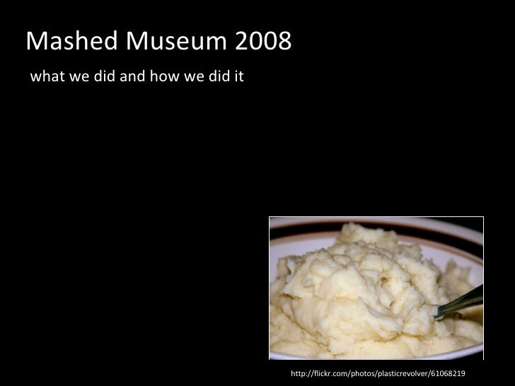 Mashed Museum 2008 what we did and how we did it http://flickr.com/photos/plasticrevolver/61068219