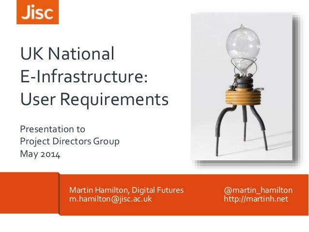 UK National E-Infrastructure User Requirements: Project Directors Group, May 2014
