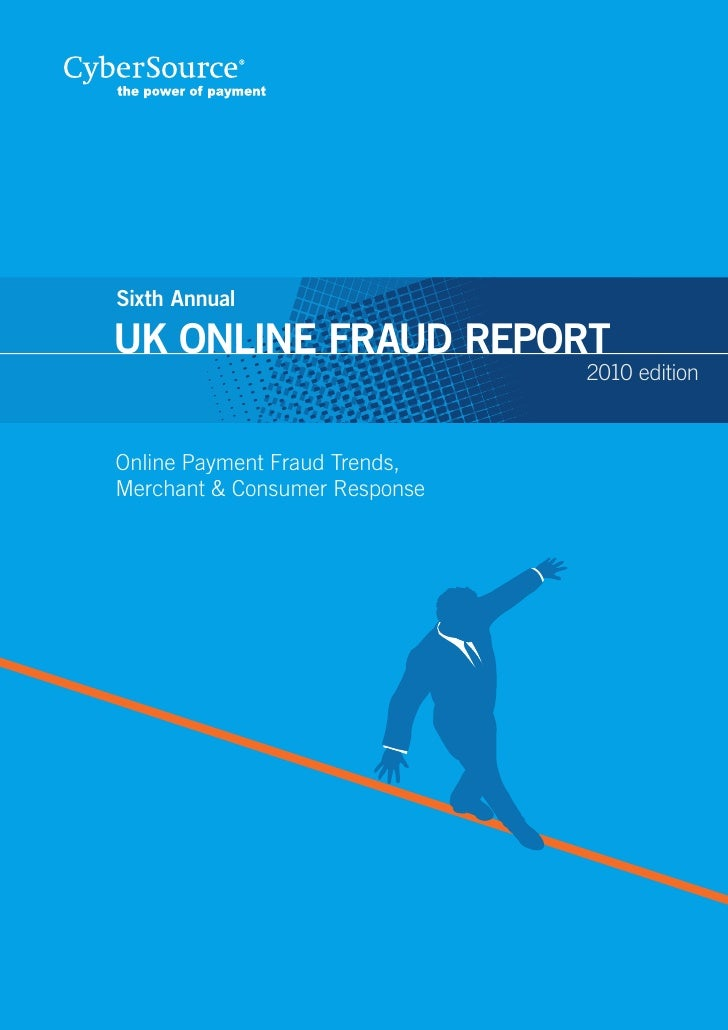 Sixth Annual  UK ONLINE FRAUD REPORT                                2010 edition    Online Payment Fraud Trends, Merchant ...
