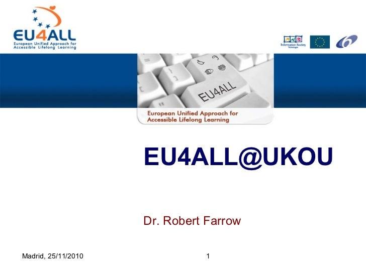 <ul><li>Dr. Robert Farrow </li></ul>[email_address] Madrid, 25/11/2010