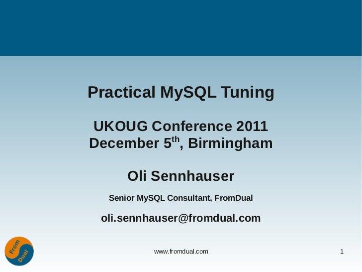 Practical MySQL TuningUKOUG Conference 2011          thDecember 5 , Birmingham      Oli Sennhauser  Senior MySQL Consultan...