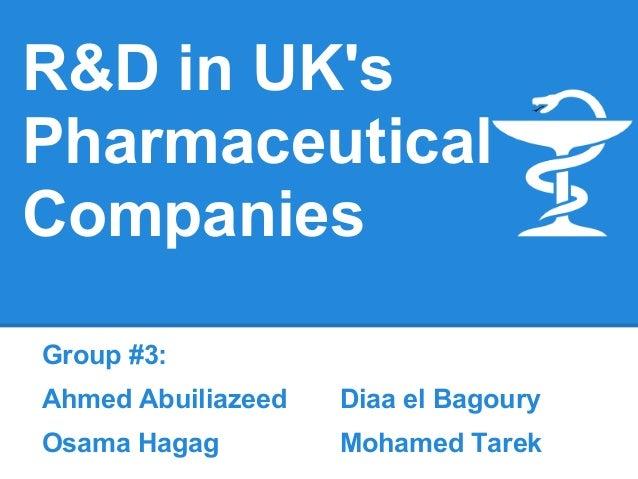 R&D in UKsPharmaceuticalCompaniesGroup #3:Ahmed Abuiliazeed Diaa el BagouryOsama Hagag Mohamed Tarek