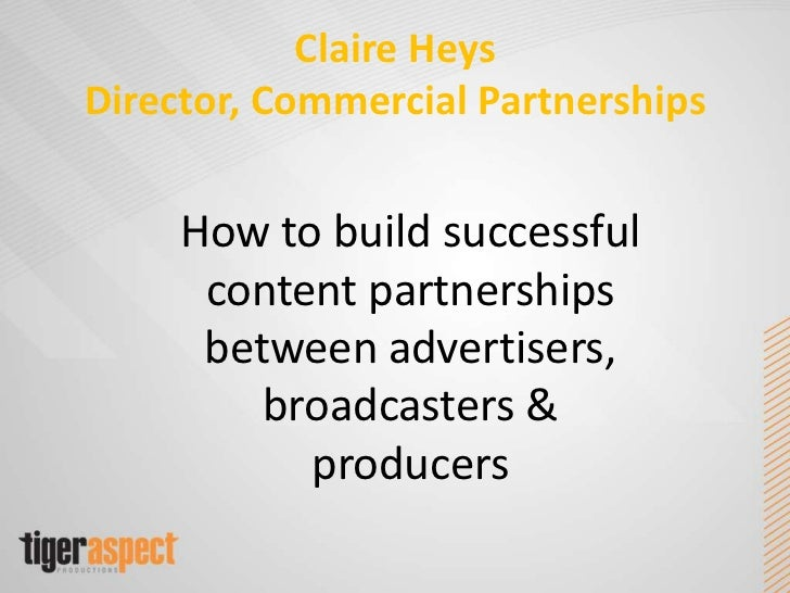 Claire HeysDirector, Commercial Partnerships<br />How to build successfulcontent partnerships between advertisers, broadca...