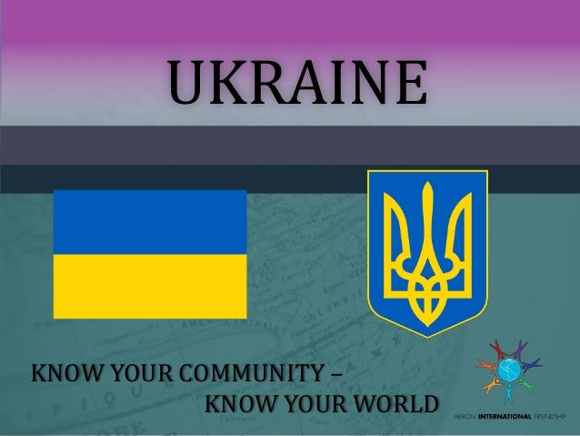 UKRAINE  KNOW YOUR COMMUNITY – KNOW YOUR WORLD