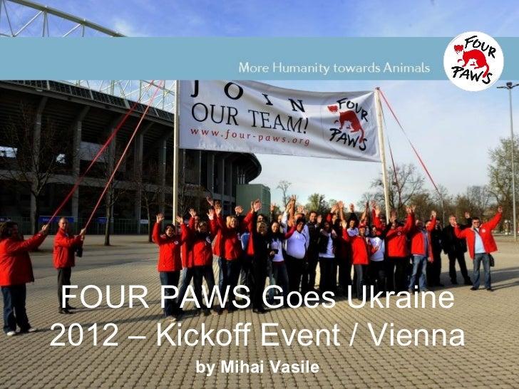 FOUR PAWS Goes Ukraine2012 – Kickoff Event / Vienna          by Mihai Vasile