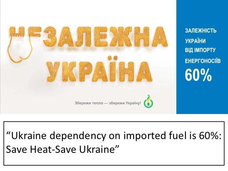 """Ukraine dependency on imported fuel is 60%:<br />Save Heat-Save Ukraine""<br />"
