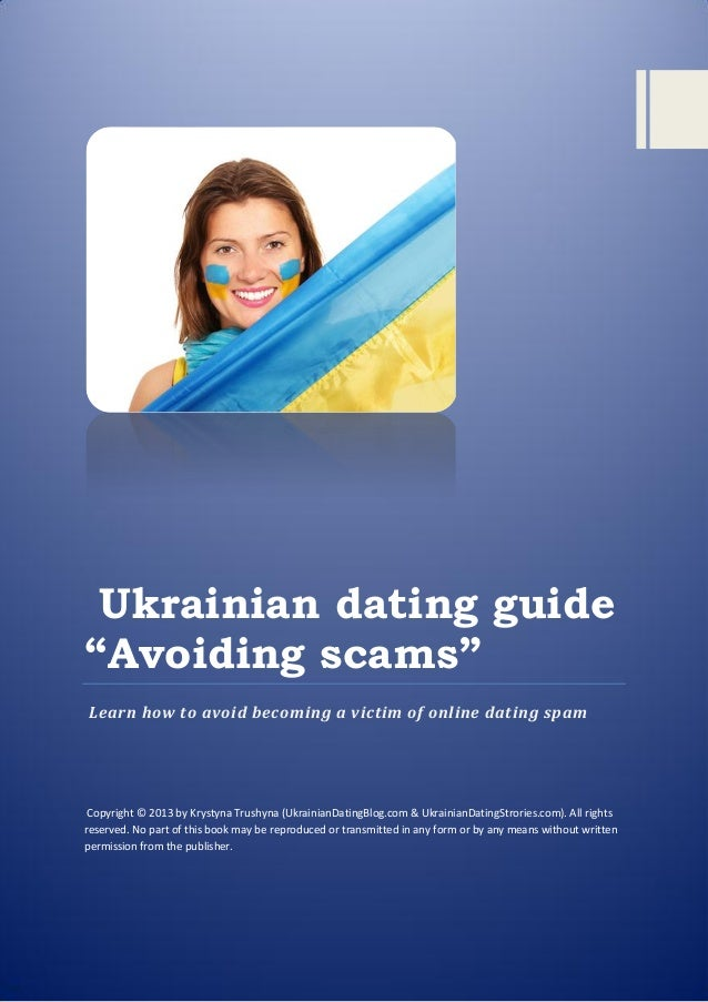 "Ukrainian dating guide ""Avoiding scams"" Learn how to avoid becoming a victim of online dating spam Copyright © 2013 by Kry..."