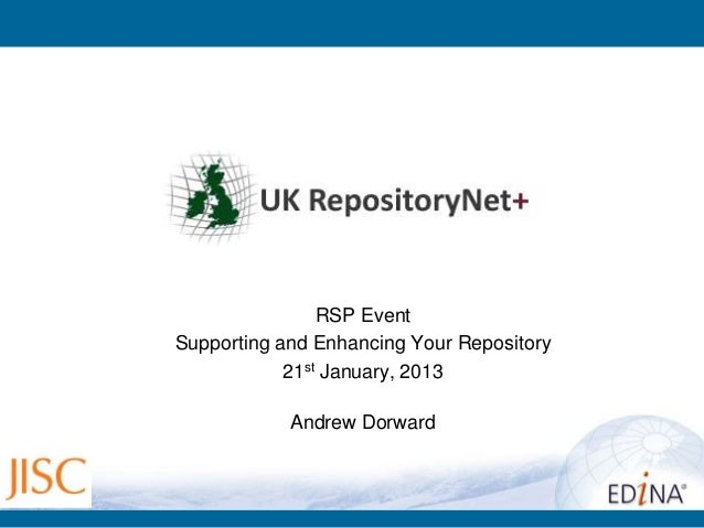 RSP EventSupporting and Enhancing Your Repository            21st January, 2013            Andrew Dorward
