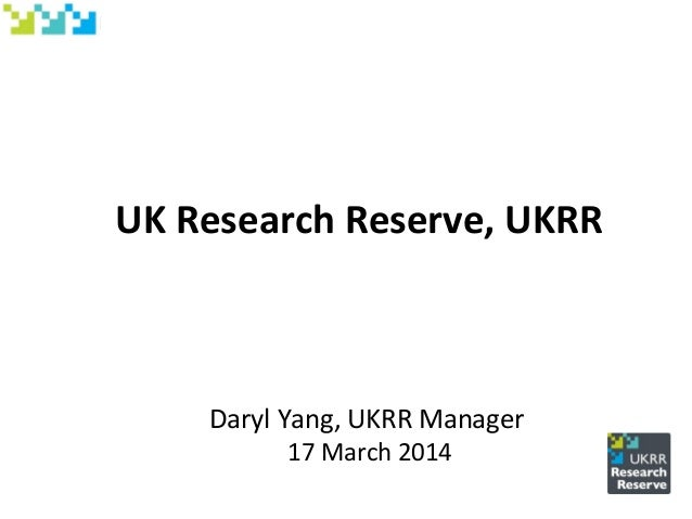 UK Research Reserve, UKRR Daryl Yang, UKRR Manager 17 March 2014