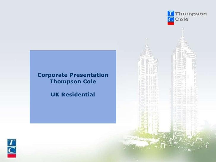 Corporate Presentation Thompson Cole UK Residential