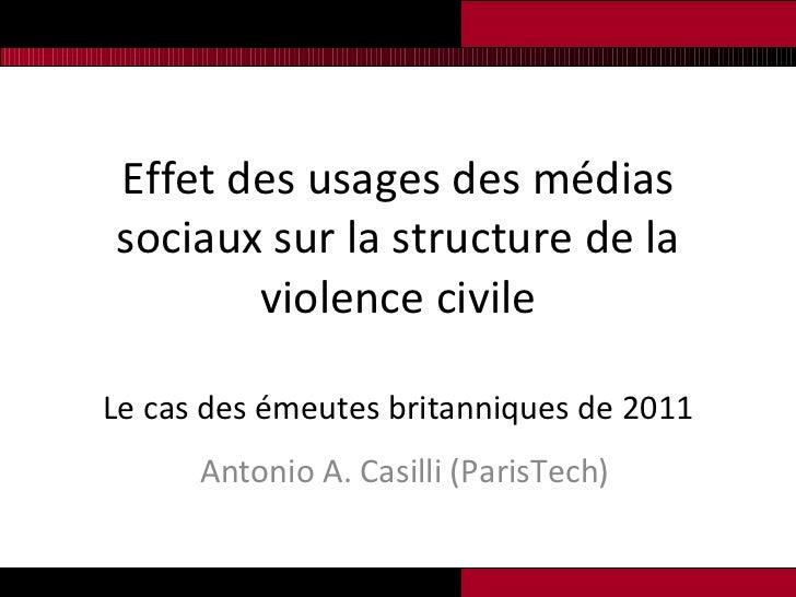 Effet des usages des médias sociaux sur la structure de la violence civile Le cas des émeutes britanniques de 2011 Antonio...
