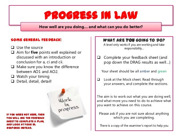 Progress in Law How well are you doing… and what can you do better?  What are you going to do?  Some general Feedback:  U...