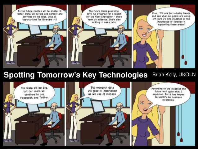 Making Sense of the FutureSpotting Tomorrows Key Technologies          Brian Kelly, UKOLN     Presentation by Brian Kelly,...