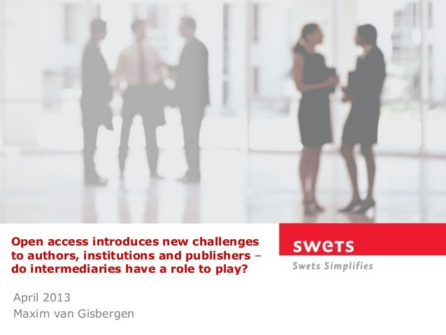Open access introduces new challengesto authors, institutions and publishers –do intermediaries have a role to play?April ...