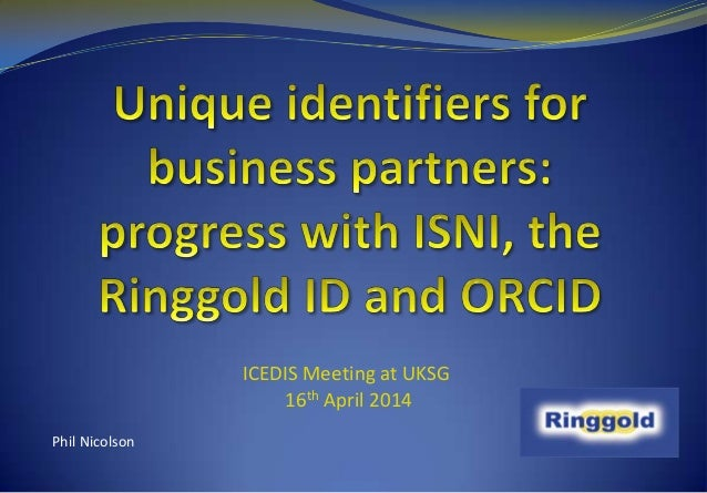 Unique Identifiers for Business Partners: progress with ISNI, the Ringgold ID and ORCID