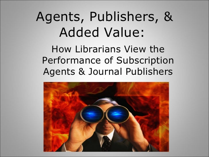 Agents, Publishers, & Added Value:  How Librarians View the Performance of Subscription Agents & Journal Publishers