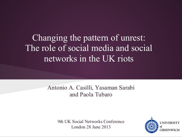 Changing the pattern of unrest: The role of social media and social networks in the UK riots Antonio A. Casilli, Yasaman S...