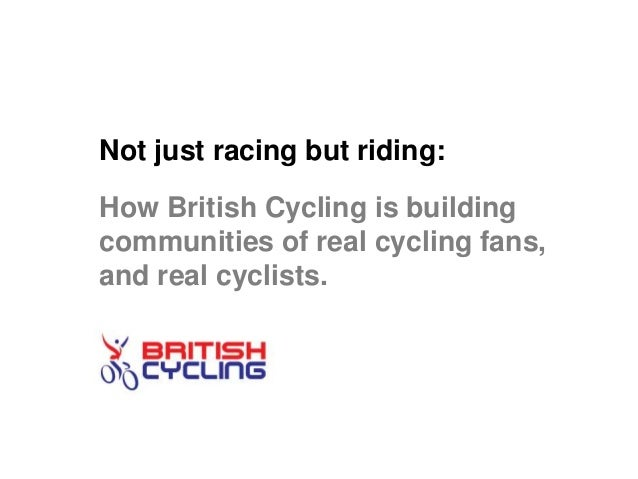 Not just racing but riding: How British Cycling is building communities of real cycling fans, and real cyclists.