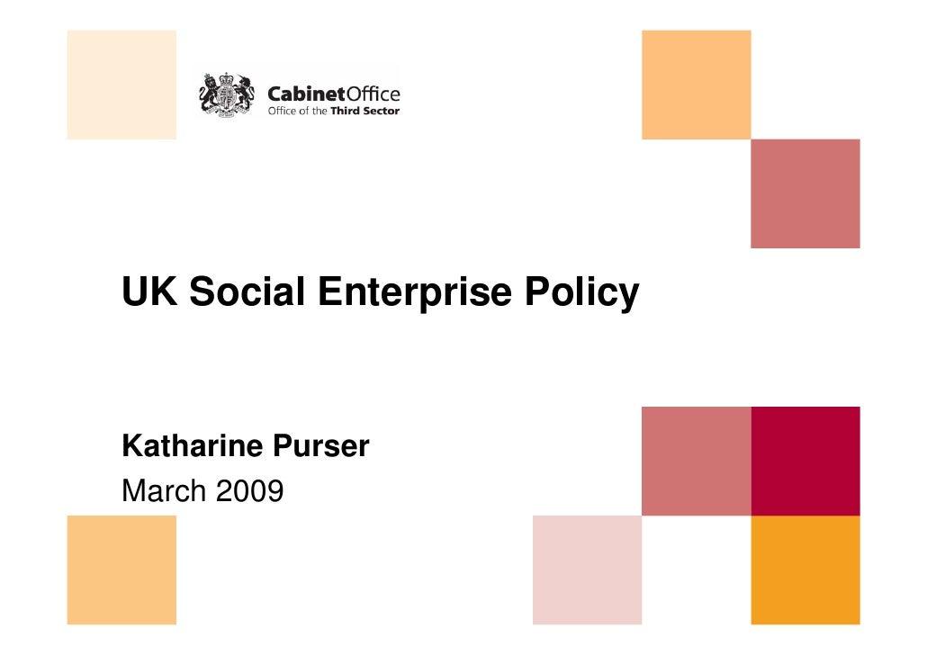 UK Social Enterprise Policy   Katharine Purser March 2009