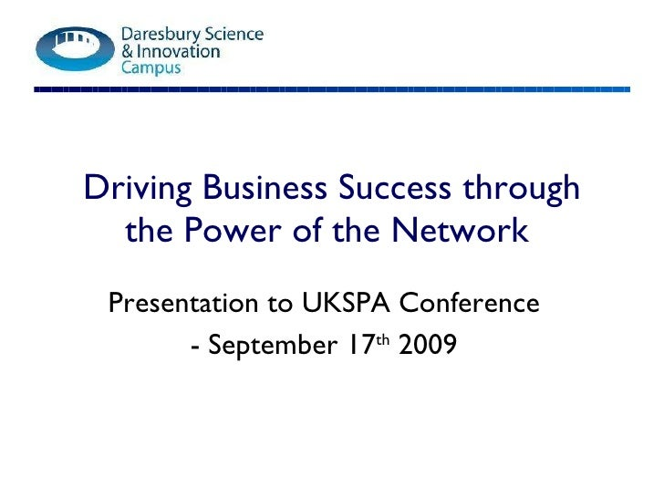 Driving Business Success through the Power of the Network  Presentation to UKSPA Conference - September 17 th  2009