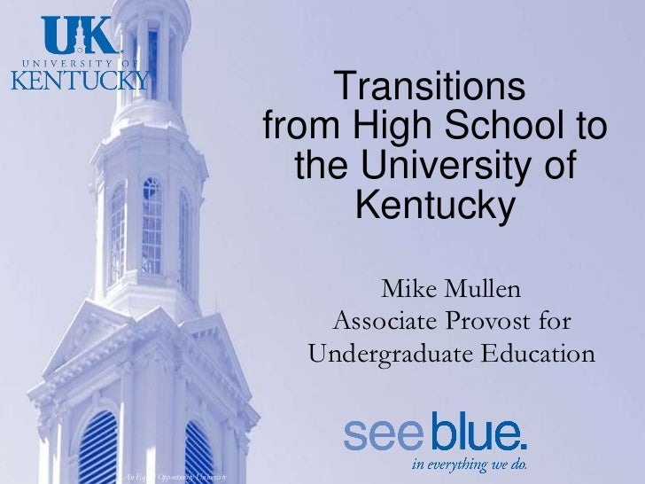 Transitions  from High School to the University of Kentucky Mike Mullen Associate Provost for Undergraduate Education