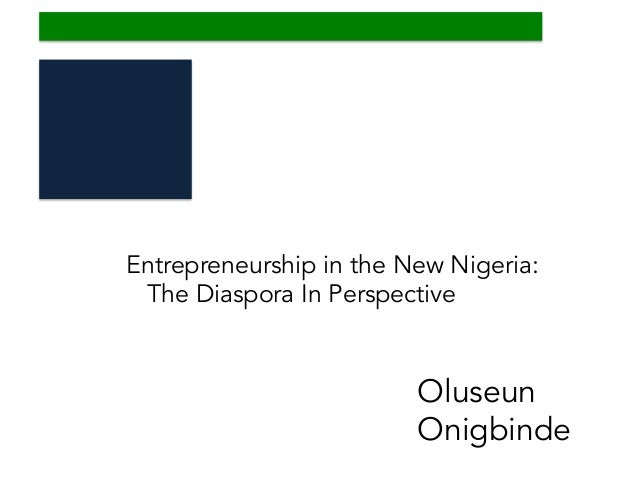 Entrepreneurship in the New Nigeria: The Diaspora In Perspective By Oluseun Onigbinde