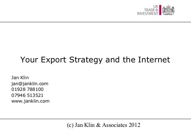 Your Export Strategy and the InternetJan Klinjan@janklin.com01928 78810007946 513521www.janklin.com                  (c) J...