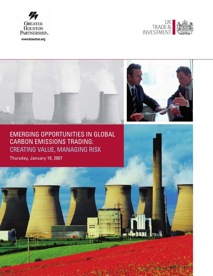 EMERGING OPPORTUNITIES IN GLOBAL CARBON EMISSIONS TRADING: CREATING VALUE, MANAGING RISK Thursday, January 18, 2007