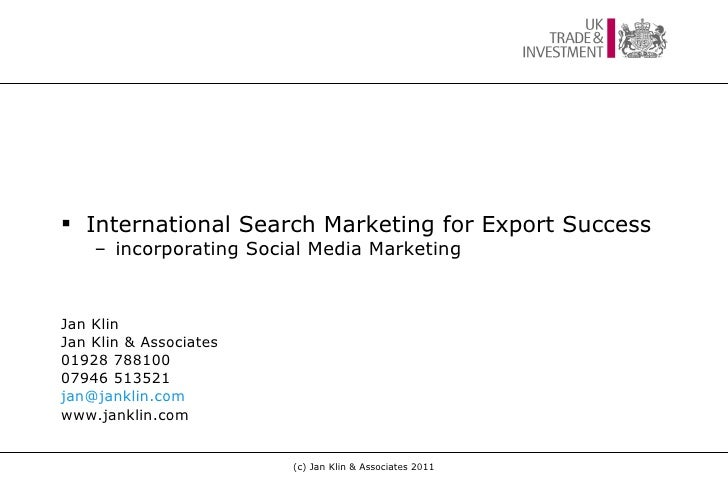<ul><li>International Search Marketing for Export Success </li></ul><ul><ul><li>incorporating Social Media Marketing </li>...