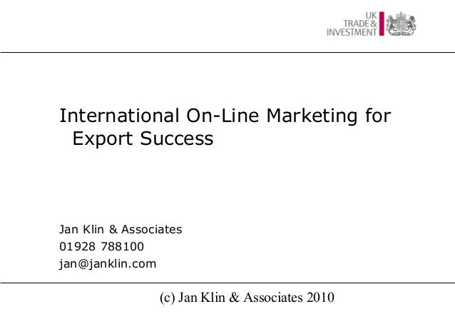 (c) Jan Klin & Associates 2010 International On-Line Marketing for Export Success Jan Klin & Associates 01928 788100 jan@j...