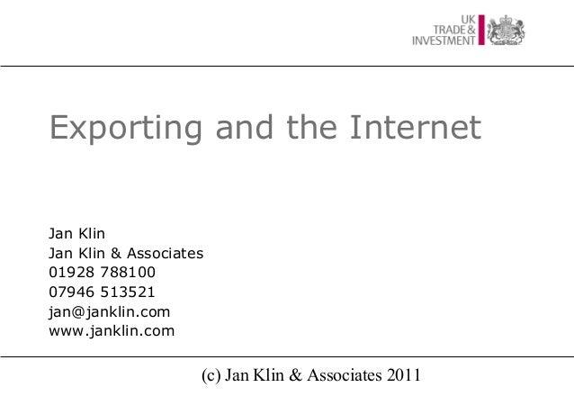 Exporting and the InternetJan KlinJan Klin & Associates01928 78810007946 513521jan@janklin.comwww.janklin.com             ...