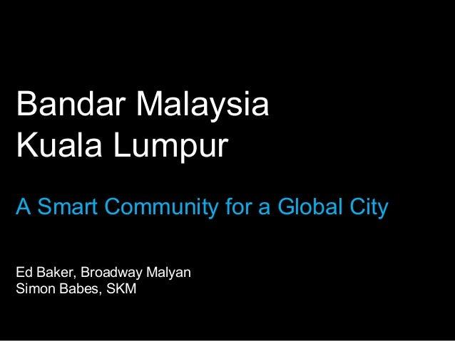 Bandar Malaysia Kuala Lumpur A Smart Community for a Global City Ed Baker, Broadway Malyan Simon Babes, SKM