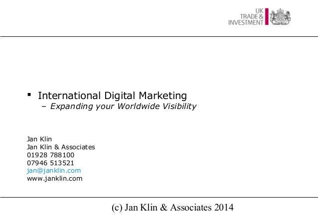  International Digital Marketing  – Expanding your Worldwide Visibility  Jan Klin Jan Klin & Associates 01928 788100 0794...