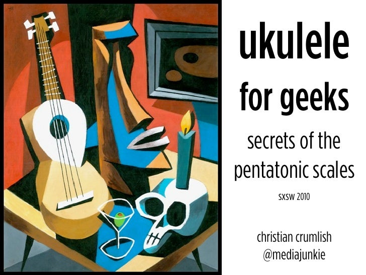 ukulele for geeks  secrets of the pentatonic scales         sxsw 2010      christian crumlish     @mediajunkie