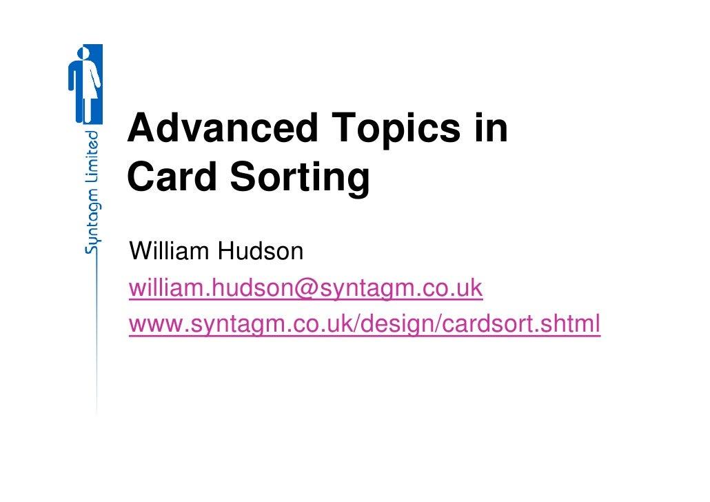 Advanced Topics in Card Sorting William Hudson william.hudson@syntagm.co.uk www.syntagm.co.uk/design/cardsort.shtml