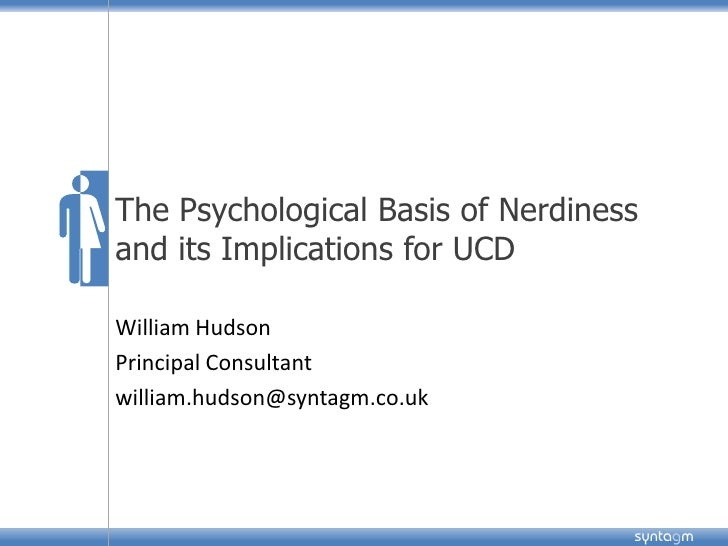 The Psychological Basis of Nerdiness                              and its Implications for UCD                            ...