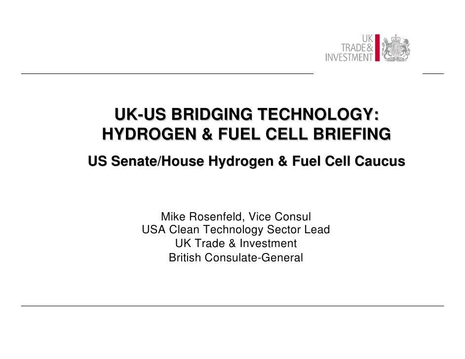UK-US BRIDGING TECHNOLOGY:  HYDROGEN  FUEL CELL BRIEFING US Senate/House Hydrogen  Fuel Cell Caucus            Mike Rosenf...